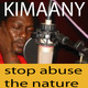 Kimaany stop abuse the natu