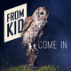 Fromkid come in singlecover